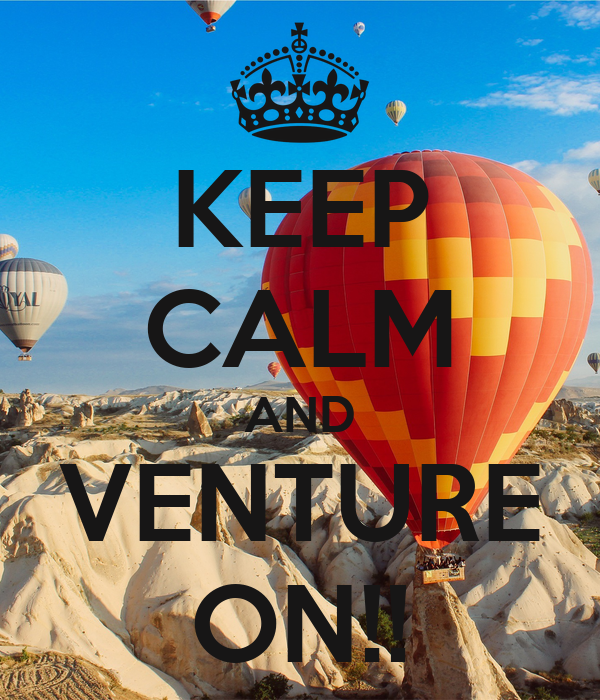 KEEP CALM AND VENTURE ON!!