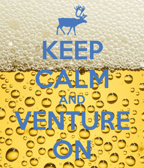 KEEP CALM AND VENTURE ON