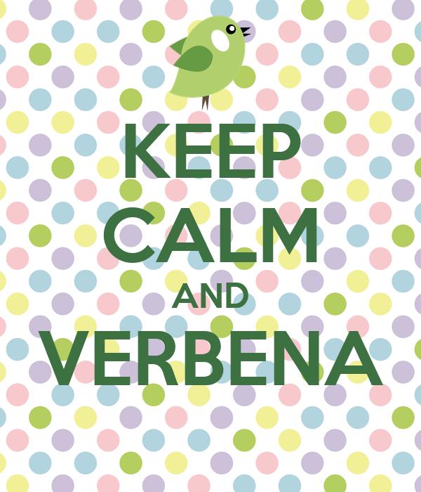 KEEP CALM AND VERBENA