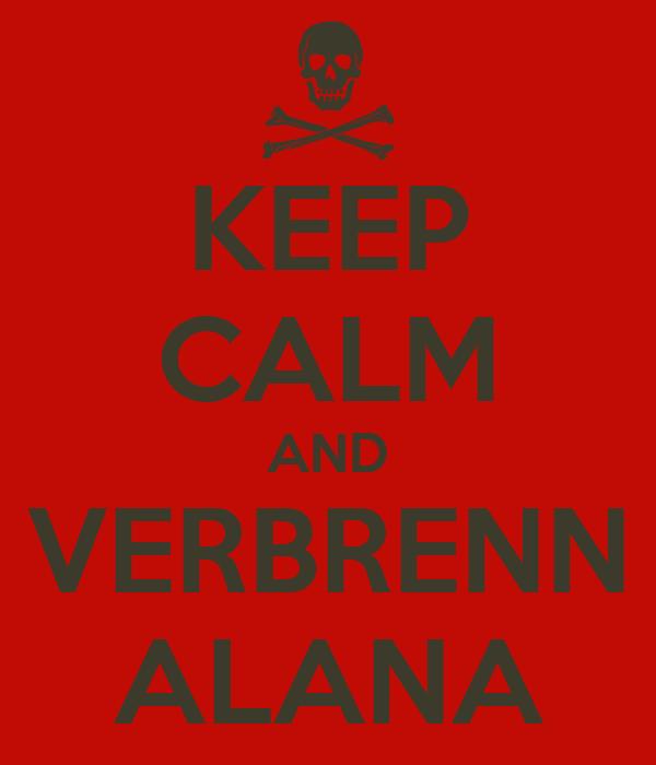 KEEP CALM AND VERBRENN ALANA