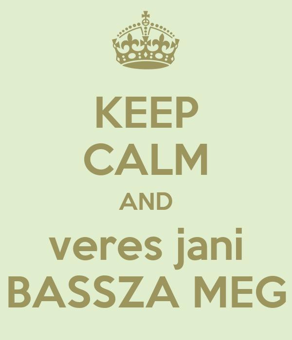 KEEP CALM AND veres jani BASSZA MEG