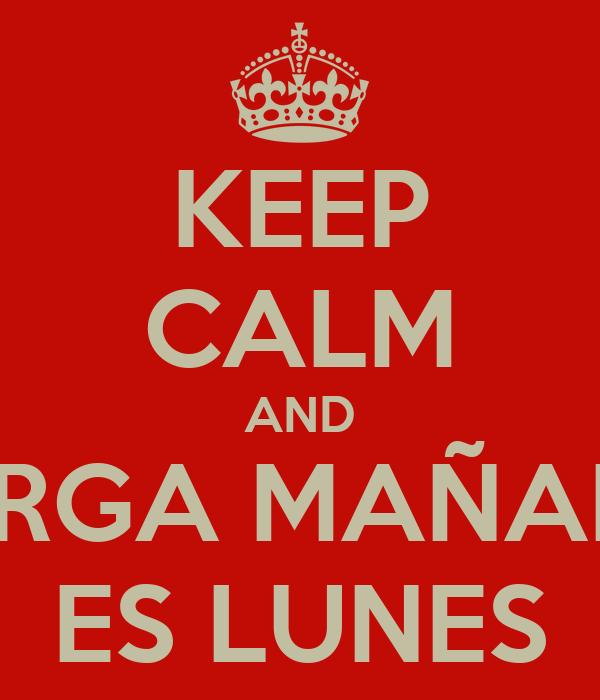 KEEP CALM AND VERGA MAÑANA ES LUNES