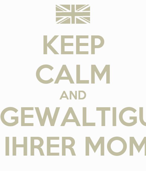 KEEP CALM AND VERGEWALTIGUNG  IHRER MOM