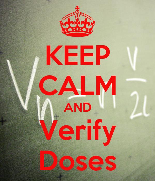 KEEP CALM AND Verify Doses