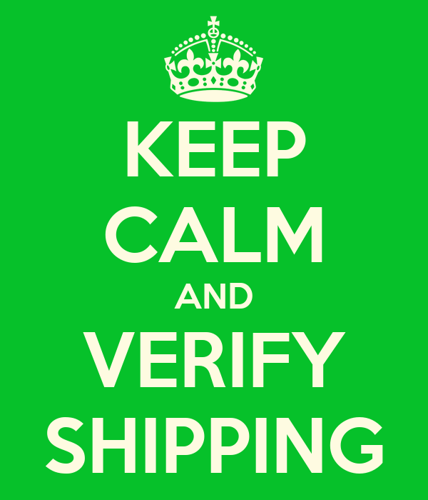 KEEP CALM AND VERIFY SHIPPING