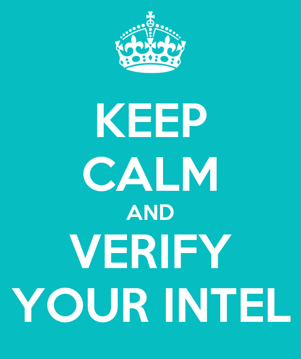 KEEP CALM AND VERIFY YOUR INTEL