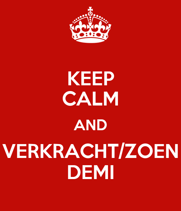 KEEP CALM AND VERKRACHT/ZOEN DEMI
