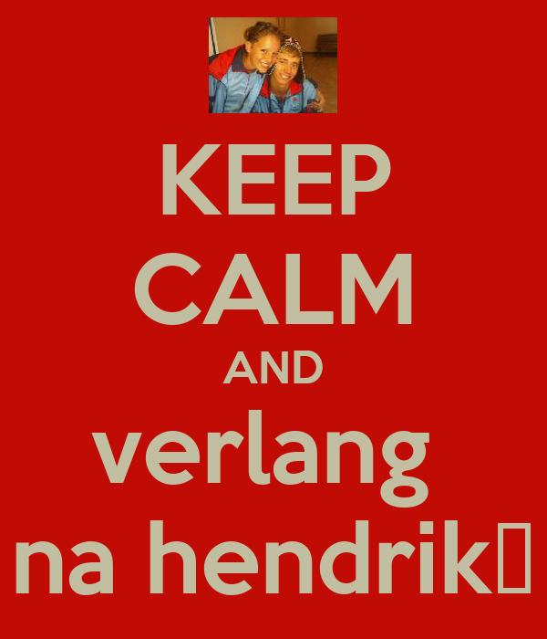 KEEP CALM AND verlang  na hendrik♡