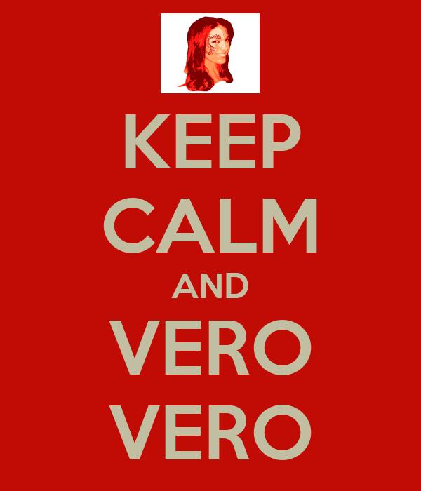 KEEP CALM AND VERO VERO