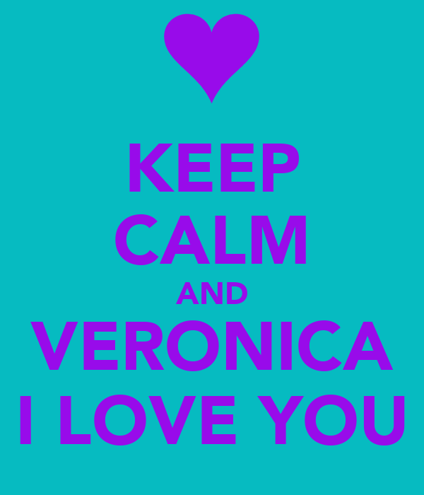 KEEP CALM AND VERONICA I LOVE YOU