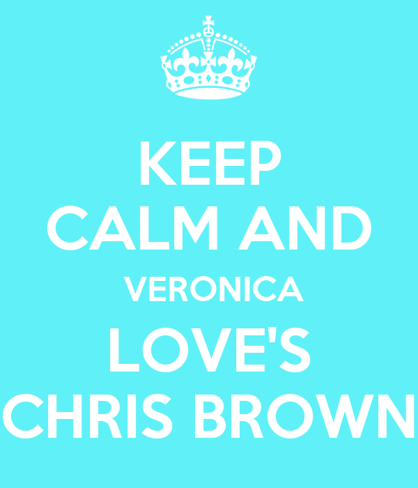 KEEP CALM AND  VERONICA LOVE'S CHRIS BROWN