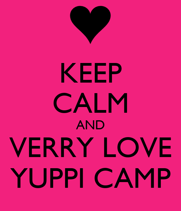KEEP CALM AND VERRY LOVE YUPPI CAMP