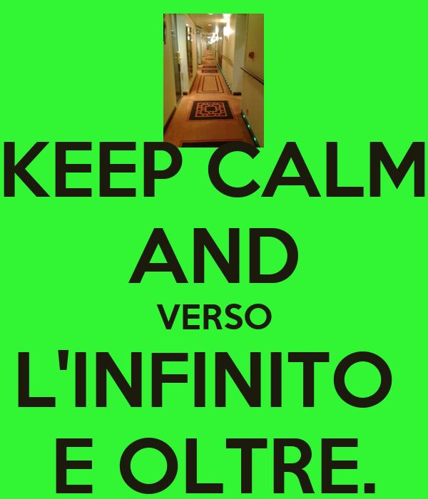 KEEP CALM AND VERSO L'INFINITO  E OLTRE.
