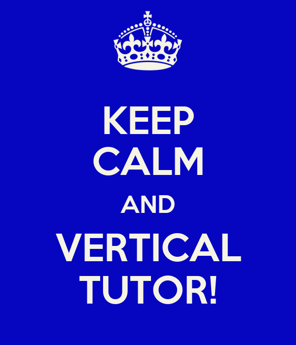 KEEP CALM AND VERTICAL TUTOR!