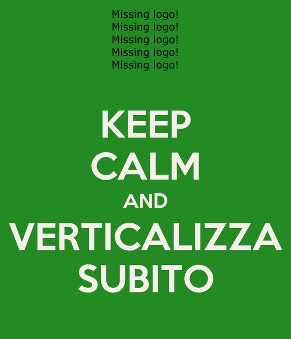 KEEP CALM AND VERTICALIZZA SUBITO