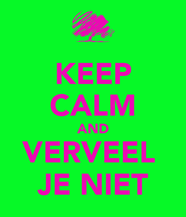 KEEP CALM AND VERVEEL  JE NIET