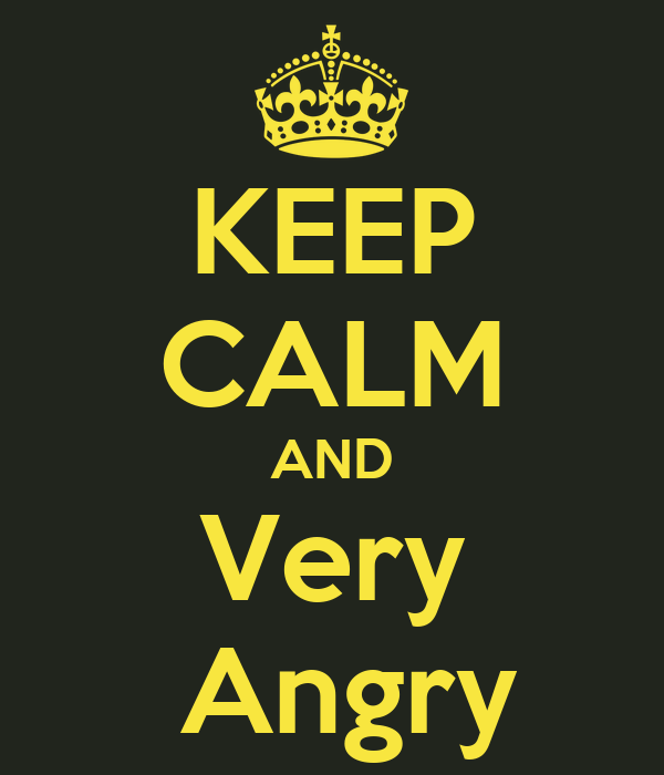 KEEP CALM AND Very  Angry