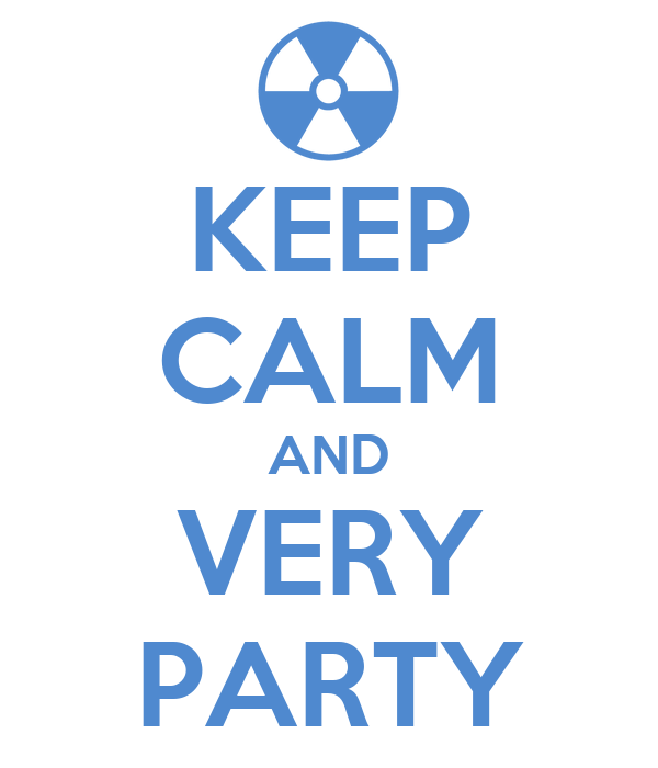 KEEP CALM AND VERY PARTY
