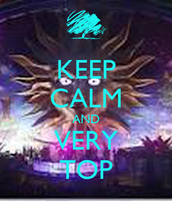 KEEP CALM AND VERY TOP