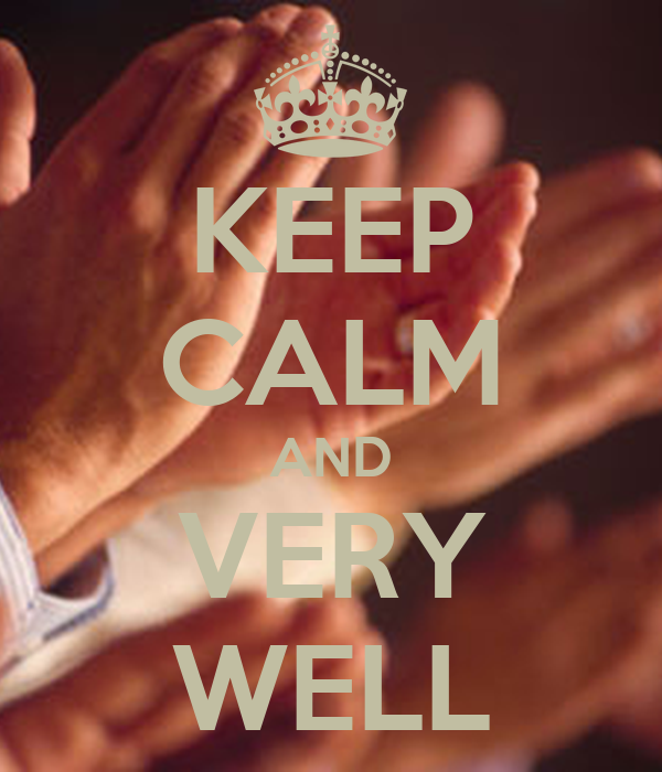 KEEP CALM AND VERY WELL
