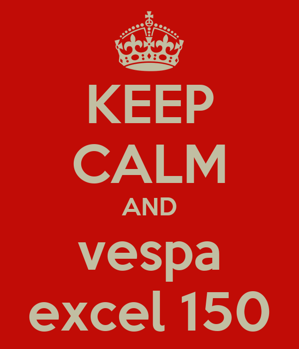 KEEP CALM AND vespa excel 150