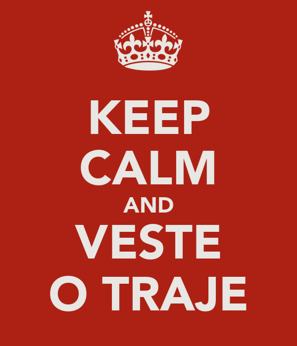 KEEP CALM AND VESTE O TRAJE