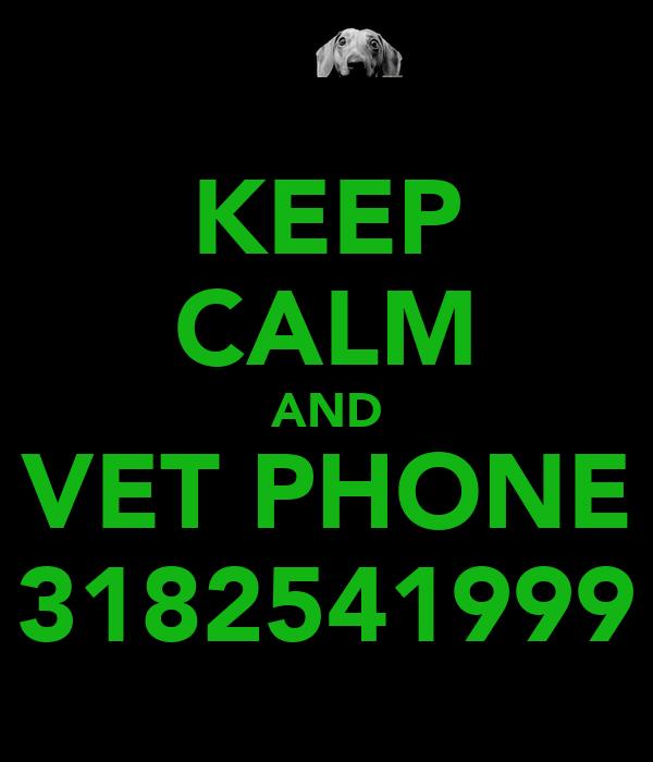 KEEP CALM AND VET PHONE 3182541999