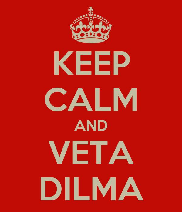 KEEP CALM AND VETA DILMA
