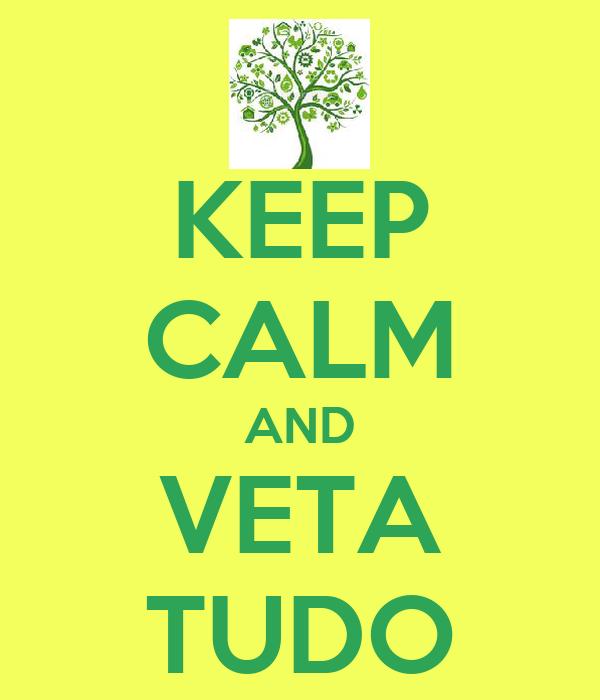 KEEP CALM AND VETA TUDO