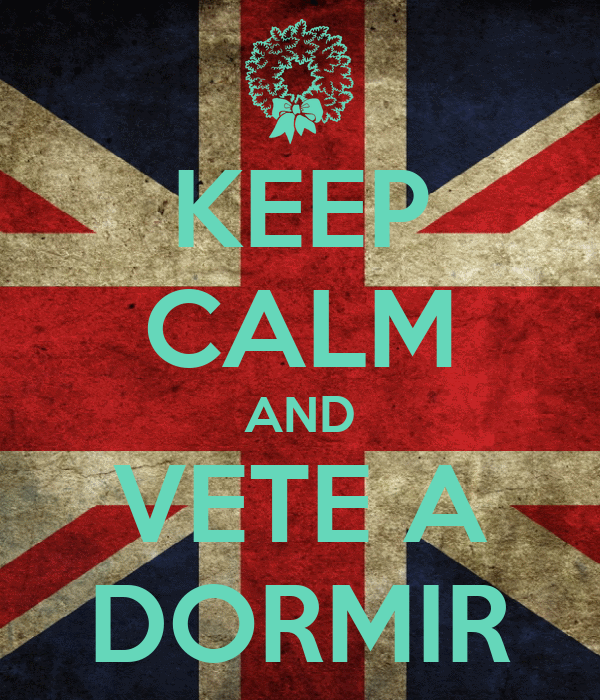 KEEP CALM AND VETE A DORMIR