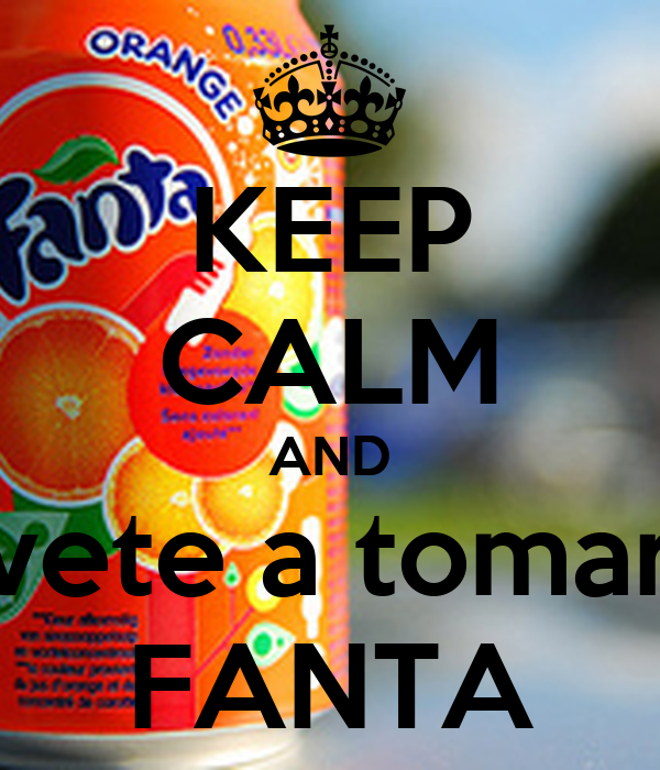 KEEP CALM AND vete a tomar FANTA