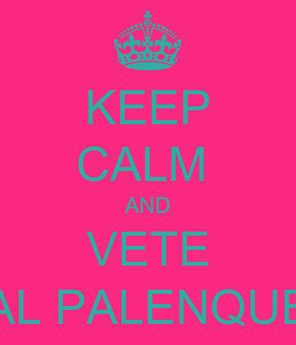 KEEP CALM  AND VETE AL PALENQUE