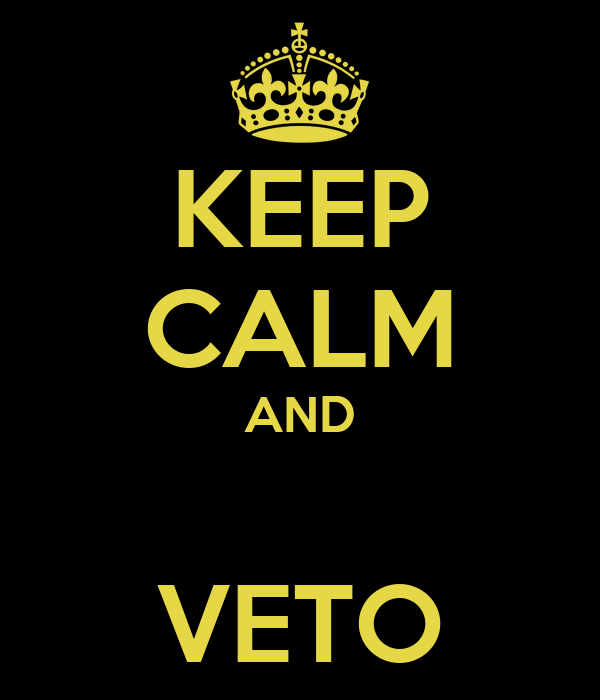 KEEP CALM AND  VETO