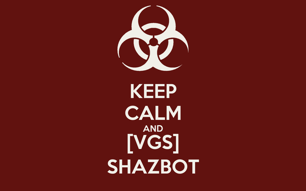 KEEP CALM AND [VGS] SHAZBOT