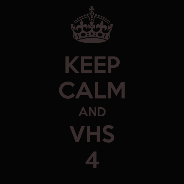 KEEP CALM AND VHS 4