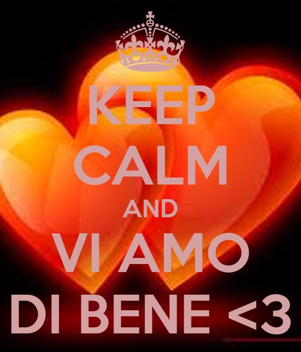 KEEP CALM AND VI AMO DI BENE <3