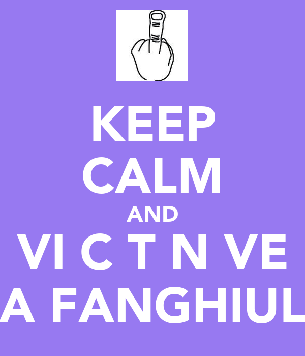 KEEP CALM AND VI C T N VE A FANGHIUL