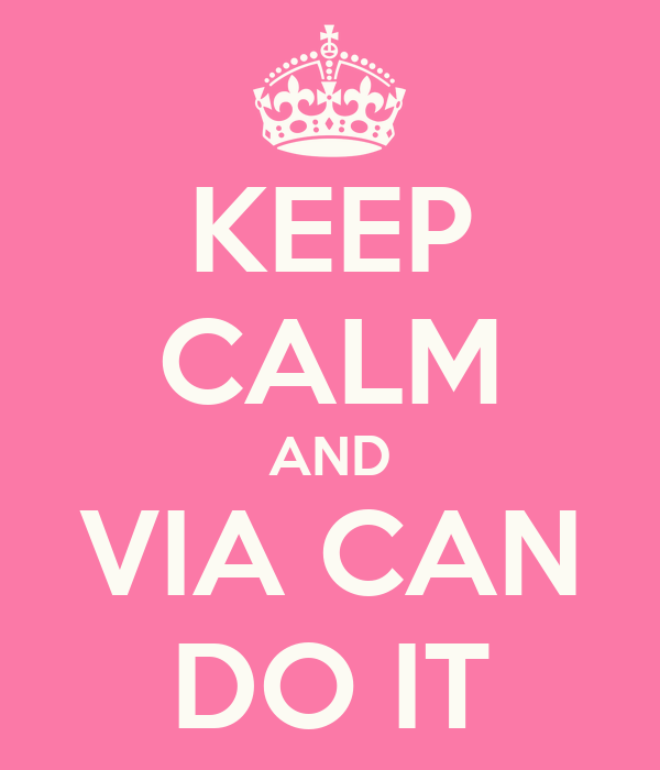 KEEP CALM AND VIA CAN DO IT