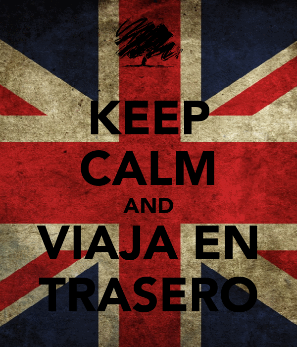 KEEP CALM AND VIAJA EN TRASERO