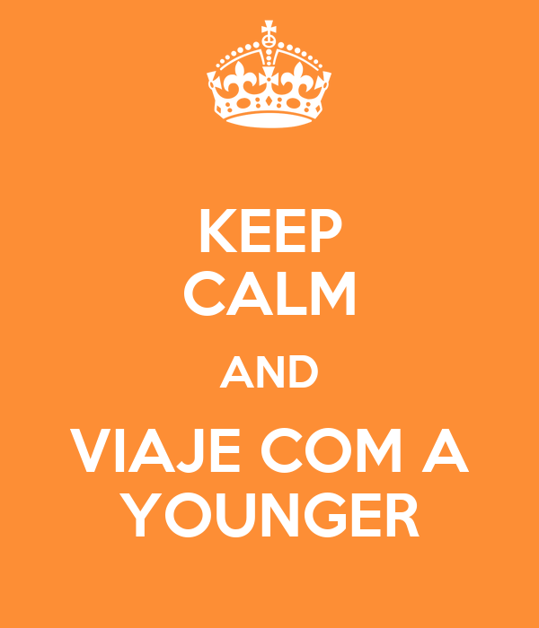 KEEP CALM AND VIAJE COM A YOUNGER
