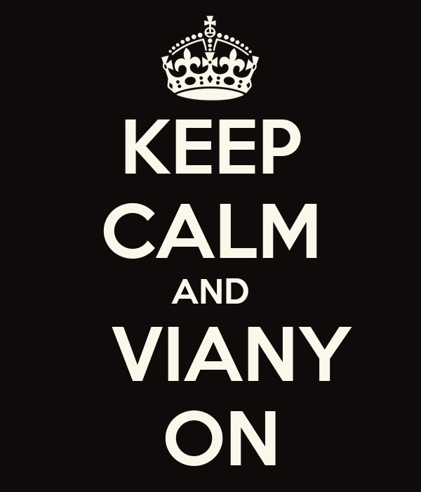KEEP CALM AND   VIANY  ON