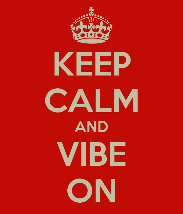 KEEP CALM AND VIBE ON
