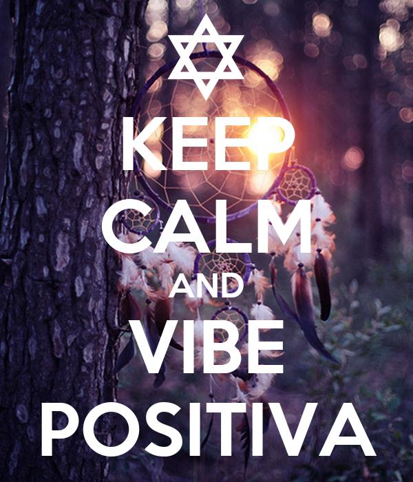 KEEP CALM AND VIBE POSITIVA