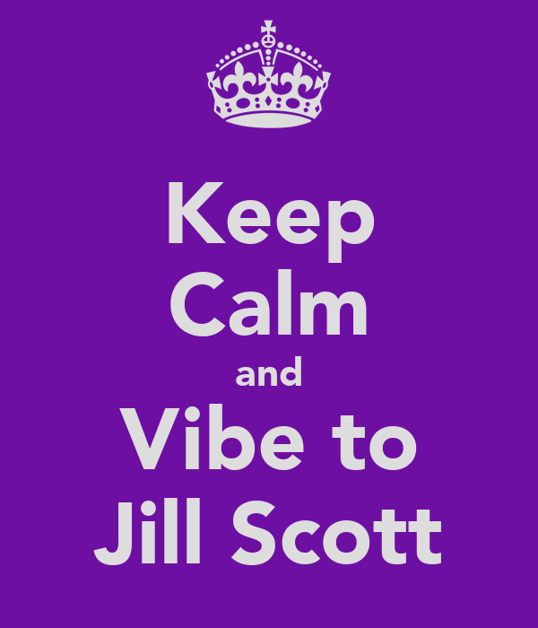 Keep Calm and Vibe to Jill Scott