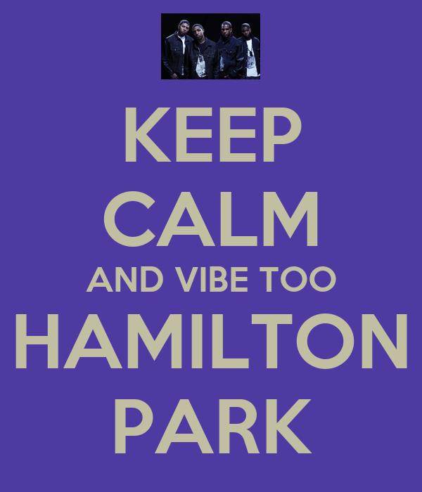 KEEP CALM AND VIBE TOO HAMILTON PARK