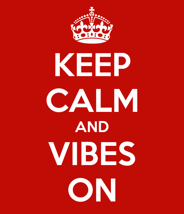 KEEP CALM AND VIBES ON