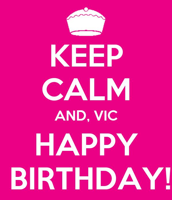 KEEP CALM AND, VIC HAPPY  BIRTHDAY!