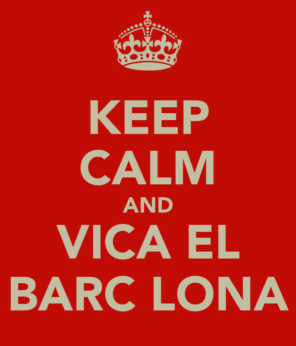 KEEP CALM AND VICA EL BARCĔLONA
