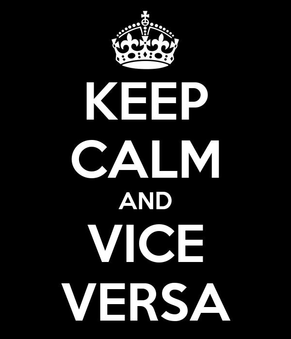 KEEP CALM AND VICE VERSA