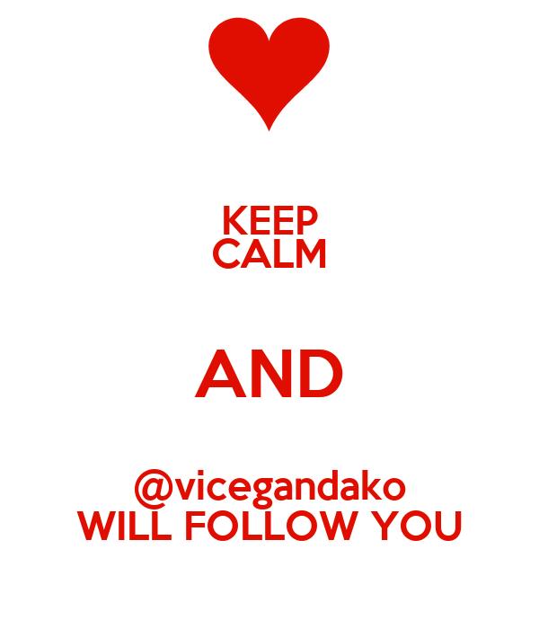 KEEP CALM AND @vicegandako WILL FOLLOW YOU